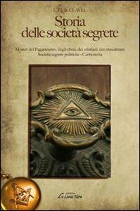 Storia delle società segrete. Misteri del paganesimo, degli ebrei, dei cristiani, dei musulmani. Società segrete politiche. Carboneria