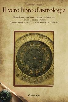 Radiospeed.it Il vero libro d'astrologia. Manuale teorico-pratico per conoscere facilmente: «passato, presente, futuro» Image