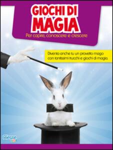 Giochi di magia. Per capire, conoscere e crescere