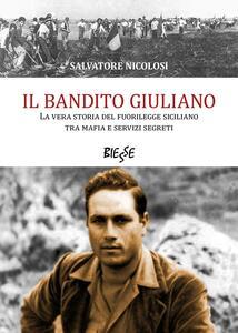Il bandito Giuliano. La vera storia del fuorilegge siciliano tra mafia e servizi segreti