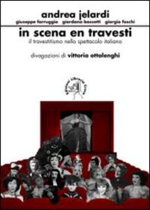 In scena en travesti. Il travestitismo nello spettacolo italiano