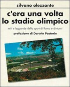 C'era una volta lo stadio olimpico. Miti e leggende dello sport di Roma e dintorni