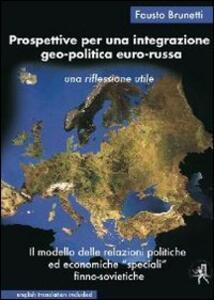 Prospettive per una integrazione geo-politica euro-russa. Le relazioni politiche ed economiche «speciali» finno-sovietiche. Un modello da rivalutare