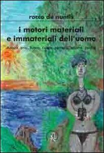 I motori materiali e immateriali. Acqua, aria, fuoco, cuore, cervello, anima, psiche