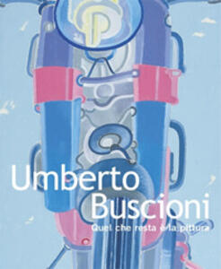 Umberto Buscioni. Quel che resta è la pittura. Ediz. italiana e inglese