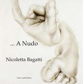 Nicoletta Bagatti. A nudo. Ediz. italiana e inglese