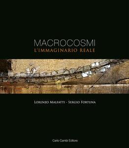 Macrocosmi. L'immaginario reale. Sergio Fortuna e Lorenzo Malfatti. Ediz. italiana e inglese