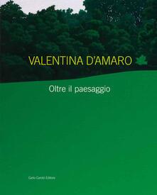 Nicocaradonna.it Valentina D'Amaro. Oltre il paesaggio. Ediz. italiana e inglese Image