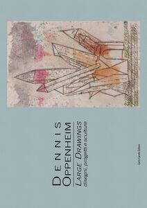 Dennis Oppenheim. Large drawings. Disegni, progetti e sculture. Ediz. multilingue