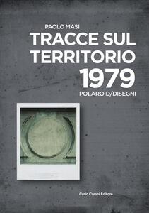 Paolo Masi. Tracce sul territorio. 1979 polaroid/disegni. Ediz. italiana e inglese