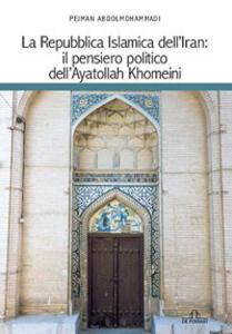 Libro La Repubblica islamica dell'Iran. Il pensiero politico dell'Ayatollah Khomeini Pejman Abdolmohammadi
