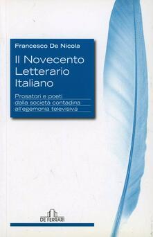 Il Novecento letterario italiano. Prosatori e poeti dalla società contadina all'egemonia televisiva - Francesco De Nicola - copertina