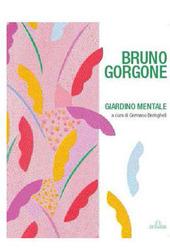 Bruno Gorgone. Giardino mentale. Opere 1980-2010. Catalogo della mostra