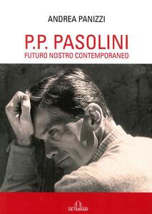P. P. Pasolini. Futuro nostro contemporaneo