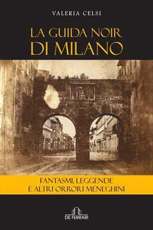 La guida noir di Milano. Fantasmi, leggende ed altri orrori meneghini - Valeria Celsi - ebook