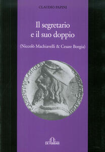 Il segretario e il suo doppio. (Niccolò Machiavelli e Cesare Borgia)