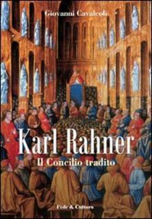 Karl Rahner. Il concilio tradito - Giovanni Cavalcoli - copertina