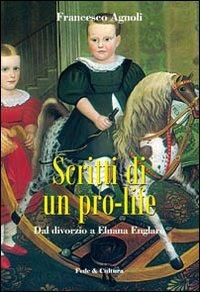 """Libro di Francesco Agnoli """"Scritti di un pro-life. Dal divorzio a Eluana Englaro"""