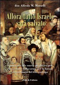 Allora tutto Israele sarà salvato. Commento alla nuova preghiera pro conversione Iudaeorum per la forma straordinaria del rito