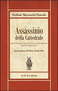 Assassinio della cattedrale. Ipotesi, drammi e lacerazioni di una chiesa sfigurata: il caso di Reggio Emilia
