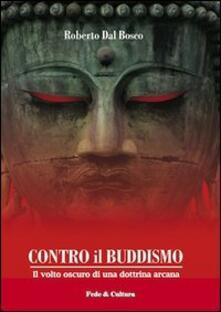 Contro il buddismo. Il volto oscuro di una dottrina arcana - Roberto Dal Bosco - copertina