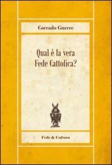 Qual è la vera fede cattolica - Corrado Gnerre - copertina