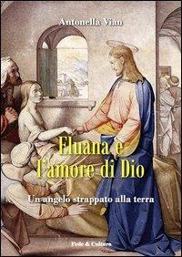 Eluana e l'amore di Dio. Un angelo strappato alla terra - Vian Antonella - wuz.it