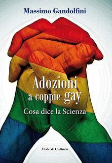 Adozioni ai gay. Cosa dice la scienza - Massimo Gandolfini,Chiara Atzori - copertina