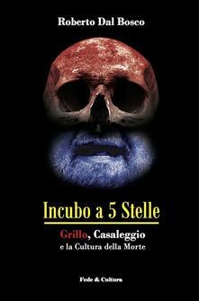 Incubo a 5 stelle. Grillo, Casaleggio e la cultura della morte - Roberto Dal Bosco - copertina