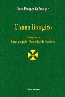 L' anno liturgico. Vol. 3: Tempo pasquale-Tempo dopo Pentecoste. - Prosper Guéranger - copertina