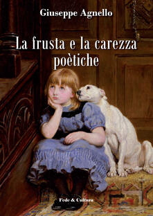 La frusta e la carezza poetiche - Giuseppe Agnello - copertina