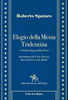 Elogio della messa Tridentina e del latino lingua della Chiesa - Roberto Spataro,Raymond Leo Burke - copertina