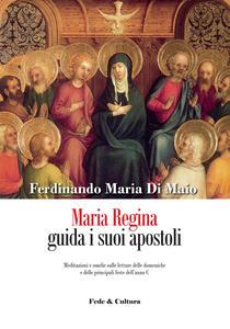 Maria Regina guida i suoi apostoli. Meditazioni e omelie sulle letture delle domeniche e delle principali feste dell'anno C