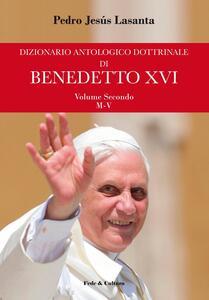 Dizionario antologico dottrinale di Benedetto XVI. Vol. 2: M-V.
