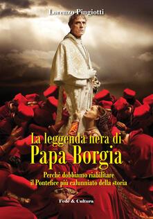 La leggenda nera di papa Borgia. Perché dobbiamo riabilitare il pontefice più calunniato della storia.pdf