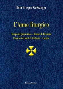 L' anno liturgico. Vol. 2: Tempo di Quaresima. Tempo di Passione. Proprio dei santi 3 febbraio-5 aprile. - Prosper Guéranger - copertina