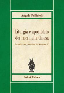 Liturgia e apostolato dei laici nella Chiesa. Secondo i testi conciliari del Vaticano II - Angelo Pellicioli - copertina