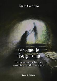 Certamente risorgeremo. La risurrezione della carne come pienezza della vita eterna - Carlo Colonna - copertina