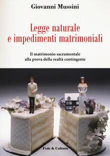 Legge naturale e impedimenti matrimoniali. Il matrimonio sacramentale alla prova della realtà contingente - Giovanni Mussini - copertina