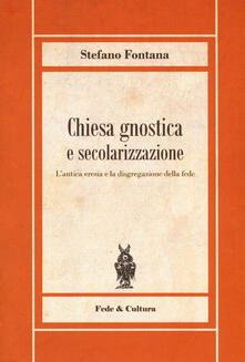 Chiesa gnostica e secolarizzazione. L'antica eresia e la disgregazione della fede - Stefano Fontana - copertina