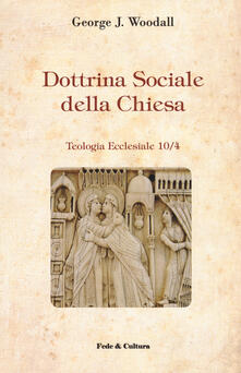 Dottrina sociale della Chiesa - George J. Woodall - copertina