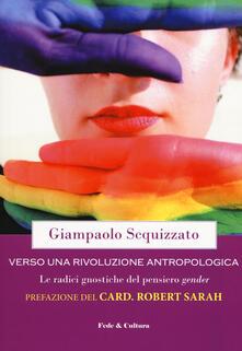Verso una rivoluzione antropologica. Le radici gnostiche del pensiero gender - Giampaolo Scquizzato - copertina