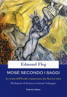 Mosè secondo i saggi. La storia dell'Esodo commentata dai maestri ebrei - Edmond Fleg - copertina