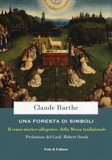 Una foresta di simboli. Il senso mistico-allegorico della Messa tradizionale - Claude Barthe - copertina
