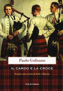 Il cardo e la croce. La Scozia: una storia di fede e di libertà - Paolo Gulisano - copertina