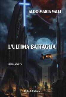 L' ultima battaglia - Aldo Maria Valli - copertina
