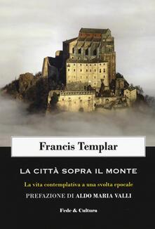 La città sopra il monte. La vita contemplativa a una svolta epocale - Francis Templar - copertina