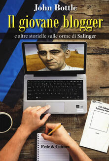 Il giovane blogger e altre storielle sulle orme di Salinger - John Bottle - copertina