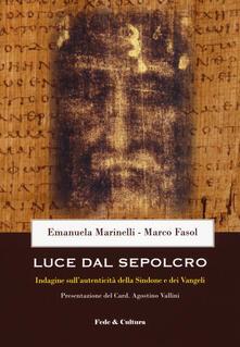 Luce dal Sepolcro. Indagine sull'autenticità della Sindone e dei Vangeli - Emanuela Marinelli,Marco Fasol - copertina