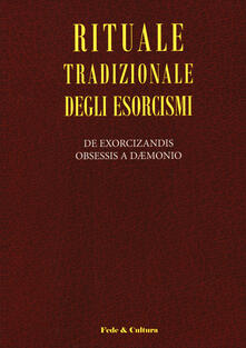 Rituale tradizionale degli esorcismi. De exorcizandis obsessis a daemonio. Testo latino a fronte - copertina